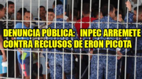 DENUNCIA PÚBLICA: INPEC ARREMETE CONTRA RECLUSOS DE ERON PICOTA