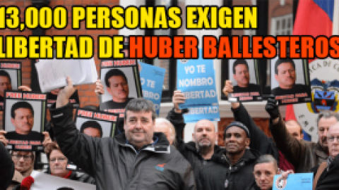 COMUNICADO: 13,000 PERSONAS EXIGEN LIBERTAD DE HUBER BALLESTEROS