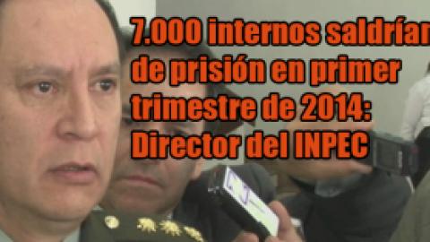 7.000 internos saldrían de prisión en primer trimestre de 2014: Director del INPEC