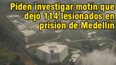 Piden investigar motín que dejó 114 lesionados en prisión de Medellín