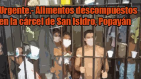 Urgente.- Alimentos descompuestos en la cárcel de San Isidro, Popayán