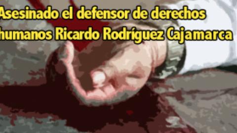 Asesinado el defensor de derechos humanos Ricardo Rodríguez Cajamarca