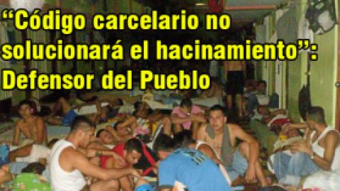 """""""Código carcelario no solucionará el hacinamiento"""": Defensor del Pueblo"""