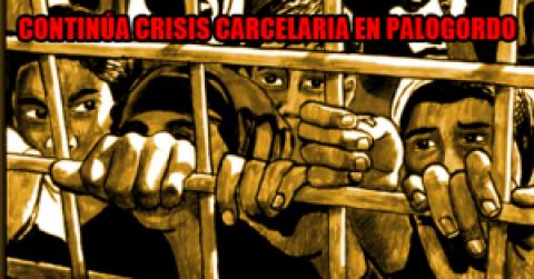 CONTINÚA CRISIS CARCELARIA EN PALOGORDO