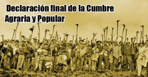 Declaración final de la Cumbre Agraria y Popular: nueva convocatoria para octubre