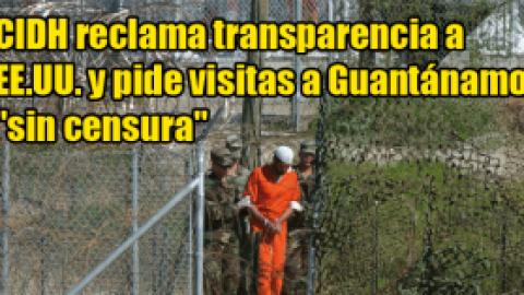 """CIDH reclama transparencia a EE.UU. y pide visitas a Guantánamo """"sin censura"""""""