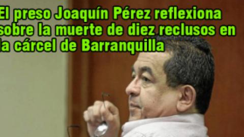 El preso Joaquín Pérez reflexiona sobre la muerte de diez reclusos en la cárcel de Barranquilla