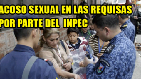 ACOSO EN LAS REQUISAS POR PARTE DE LA GUARDIA FEMENINA EN EL COMEB-PICOTA