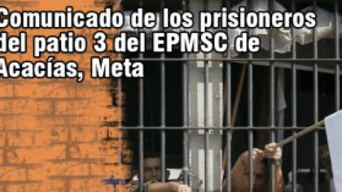 7 DE FEBRERO:COMUNICADO PÚBLICO DE LOS PRISIONEROS DEL EPMSC DE ACACÍAS / META