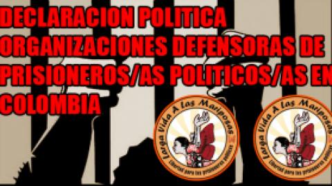 DECLARACION POLITICA ORGANIZACIONES DEFENSORAS DE PRISIONEROS/AS POLITICOS/AS EN COLOMBIA