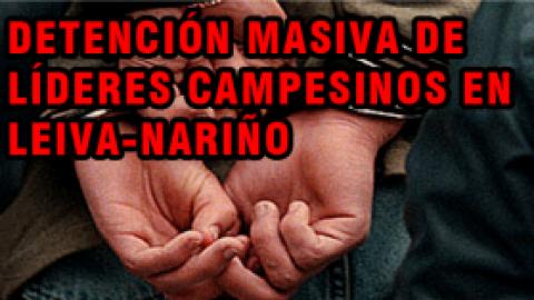 COMUNICADO A LA OPINIÓN PÚBLICA DETENCIÓN MASIVA DE LÍDERES CAMPESINOS EN LEIVA-NARIÑO