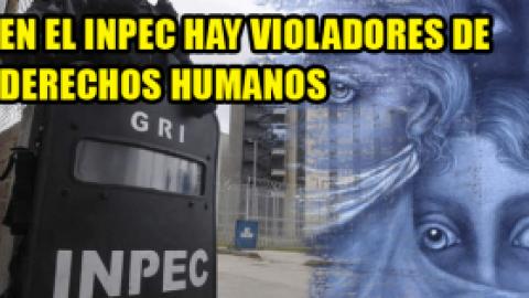 EN EL INPEC HAY VIOLADORES DE DERECHOS HUMANOS