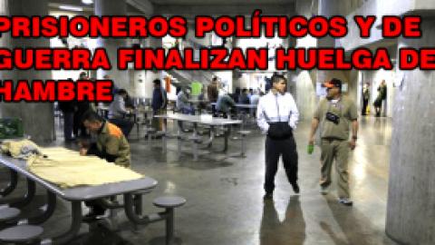 PRISIONEROS POLÍTICOS Y DE GUERRA FINALIZAN HUELGA DE HAMBRE