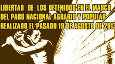 LIBERTAD DE LOS DETENIDOS EN EL MARCO DEL PARO NACIONAL AGRARIO Y POPULAR REALIZADO EL PASADO 19 DE AGOSTO DE 2013