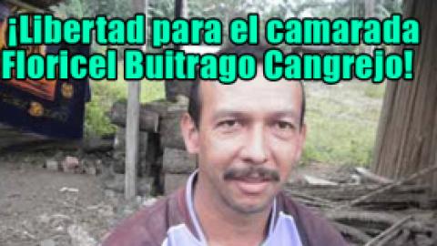 ¡Libertad para el camarada Floricel Buitrago Cangrejo!