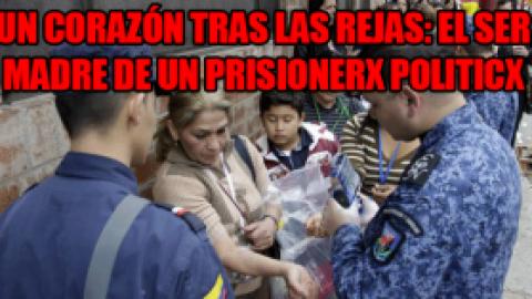 UN CORAZÓN TRAS LAS REJAS: EL SER MADRE DE UN PRISIONERX POLITICX