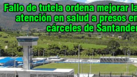 Fallo de tutela ordena mejorar la atención en salud a presos en cárceles de Santander