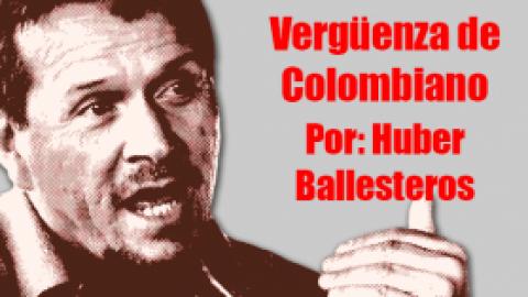 Vergüenza de Colombiano : Huber Ballesteros