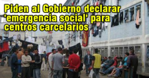 Piden al Gobierno declarar 'emergencia social' para centros carcelarios