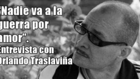 """""""Nadie va a la guerra por amor"""". Entrevista con Orlando Traslaviña"""