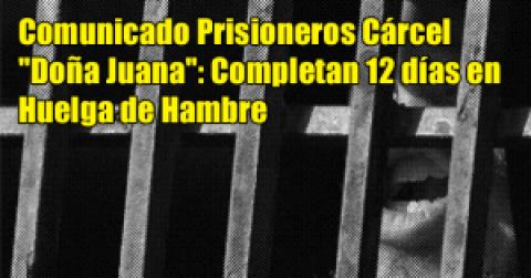 "Comunicado prisioneros cárcel ""Doña Juana"": Completan 12 días en huelga de hambre"