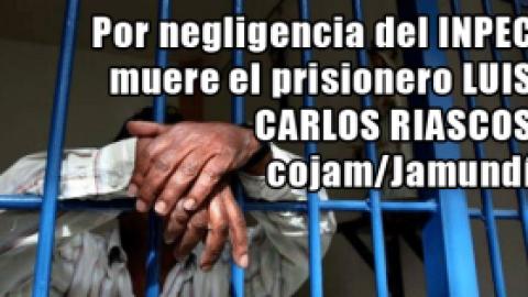 Por negligencia del INPEC muere el prisionero LUIS CARLOS RIASCOS