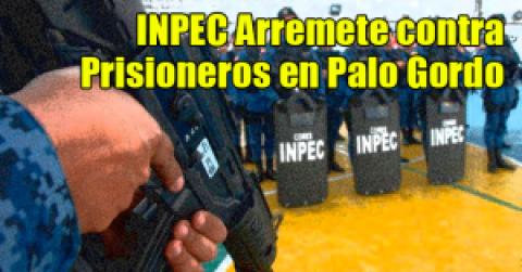 INPEC Arremete contra Prisioneros en Palo Gordo