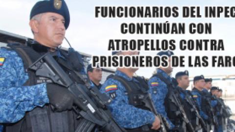 FUNCIONARIOS DEL INPEC CONTINÚAN CON ATROPELLOS CONTRA PRISIONEROS DE LAS FARC EP