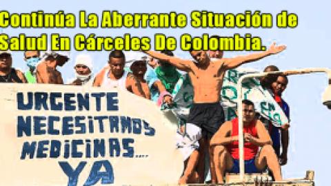 Continúa La Aberrante Situación de Salud En Cárceles De Colombia.