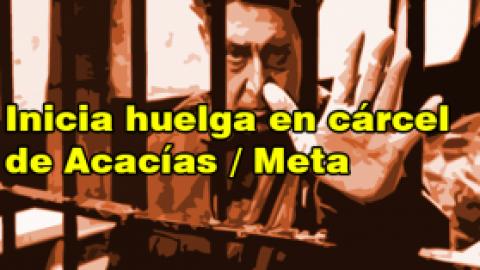 INICIA HUELGA EN LA CÁRCEL DE ACACÍAS / META