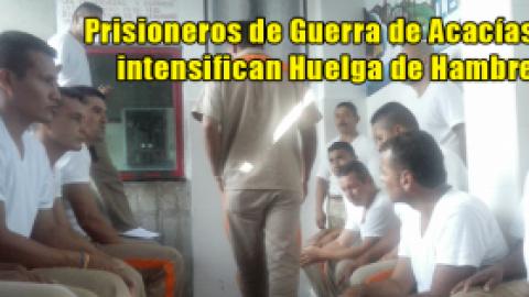 Prisioneros de Guerra de Acacías intensifican Huelga de Hambre