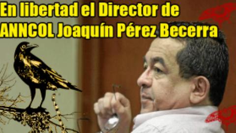 En libertad el Director de ANNCOL Joaquín Pérez Becerra