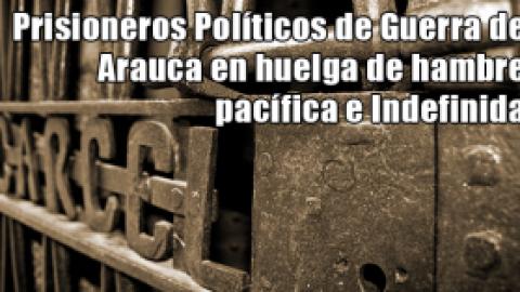 Prisioneros Políticos de Guerra de Arauca en huelga de hambre pacífica e Indefinida