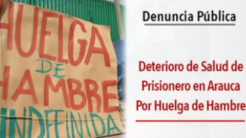 Denuncia Pública / Deterioro de Salud de Prisionero en Arauca Por Huelga de Hambre