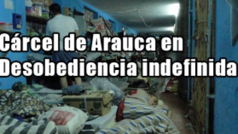 Cárcel de Arauca en Desobediencia indefinida