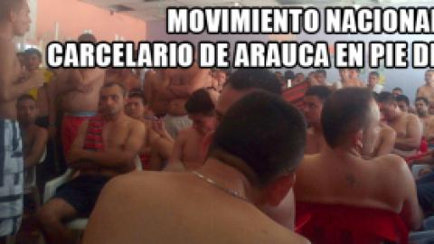 MOVIMIENTO NACIONAL CARCELARIO DE ARAUCA EN PIE DE LUCHA