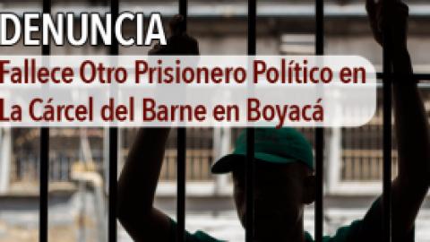 Fallece Otro Prisionero Político en La Cárcel del Barne en Boyacá