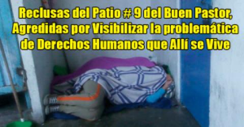 Reclusas del Patio # 9 del Buen Pastor, Agredidas por Visibilizar la problemática de Derechos Humanos que Allí se Vive