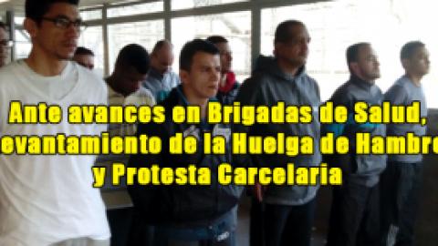 Ante avances en Brigadas de Salud, Levantamiento de la Huelga de Hambre y Protesta Carcelaria