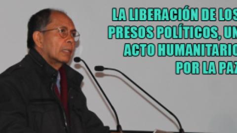 LA LIBERACIÓN DE LOS PRESOS POLÍTICOS, UN ACTO HUMANITARIO POR LA PAZ