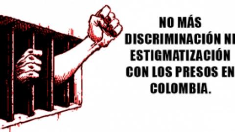 NO MÁS DISCRIMINACIÓN NI ESTIGMATIZACIÓN CON LOS PRESOS EN COLOMBIA.