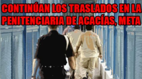 CONTINÚAN LOS TRASLADOS EN LA PENITENCIARIA DE ACACÍAS, META