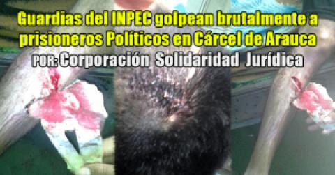 Guardias del INPEC golpean brutalmente a prisioneros Políticos en Cárcel de Arauca