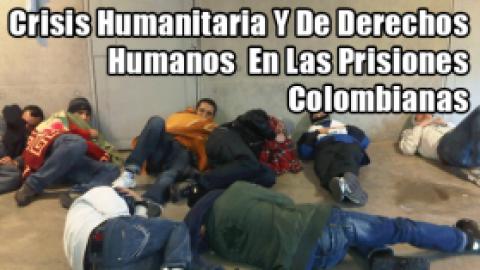 Crisis Humanitaria Y De Derechos Humanos En Las Prisiones Colombianas