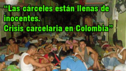 """""""Las cárceles están llenas de inocentes. Crisis carcelaria en Colombia"""""""
