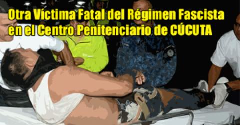 Otra Víctima Fatal del Régimen Fascista en el Centro Penitenciario de CÚCUTA