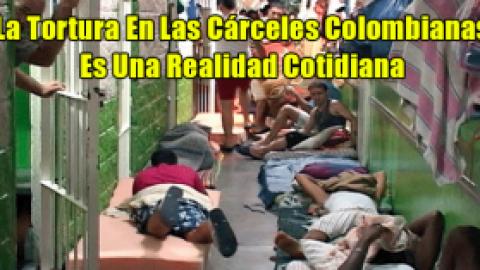 La Tortura En Las Cárceles Colombianas Es Una Realidad Cotidiana