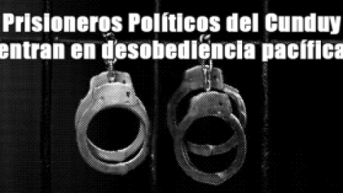 Prisioneros Políticos del Cunduy entran en desobediencia pacífica