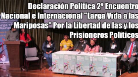 """Declaración Política 2º Encuentro Nacional e Internacional """"Larga Vida a las Mariposas"""" Por la Libertad de las y los Prisioneros Políticos"""