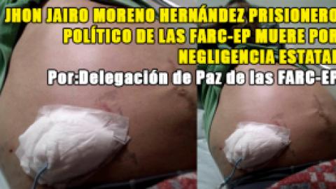 JHON JAIRO MORENO HERNÁNDEZ PRISIONERO POLÍTICO DE LAS FARC-EP MUERE POR NEGLIGENCIA ESTATAL